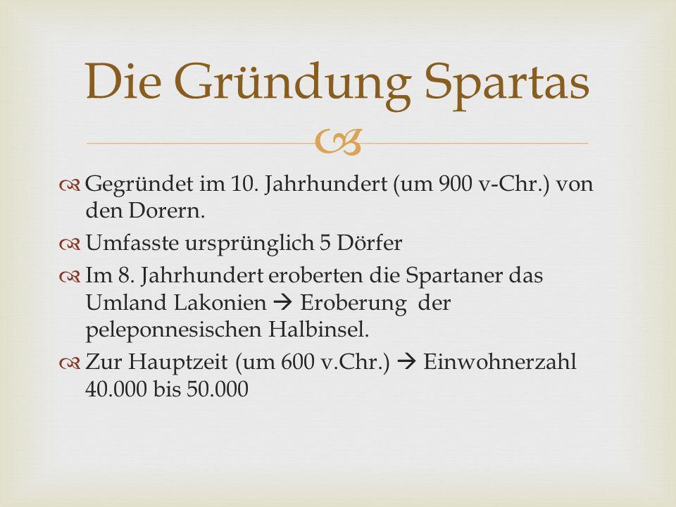 Die Gründung Spartas Gegründet im 10. Jahrhundert (um 900 v-Chr.) von den Dorern. Umfasste ursprünglich 5 Dörfer.