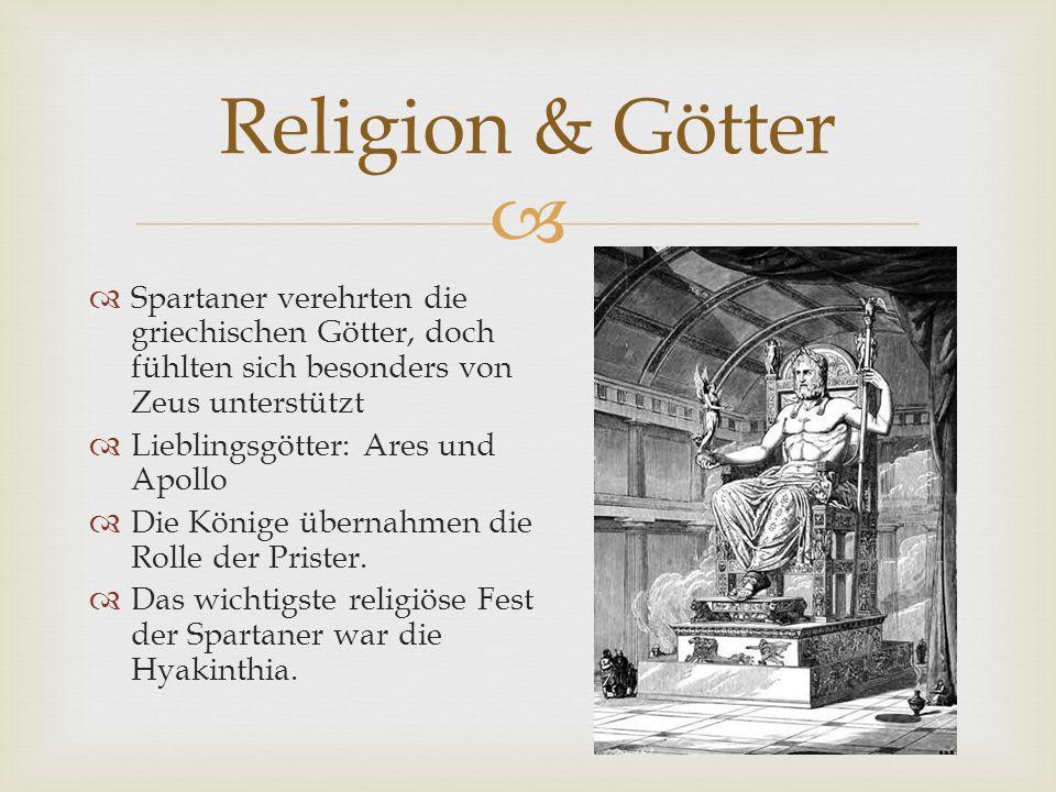 Religion & Götter Spartaner verehrten die griechischen Götter, doch fühlten sich besonders von Zeus unterstützt.