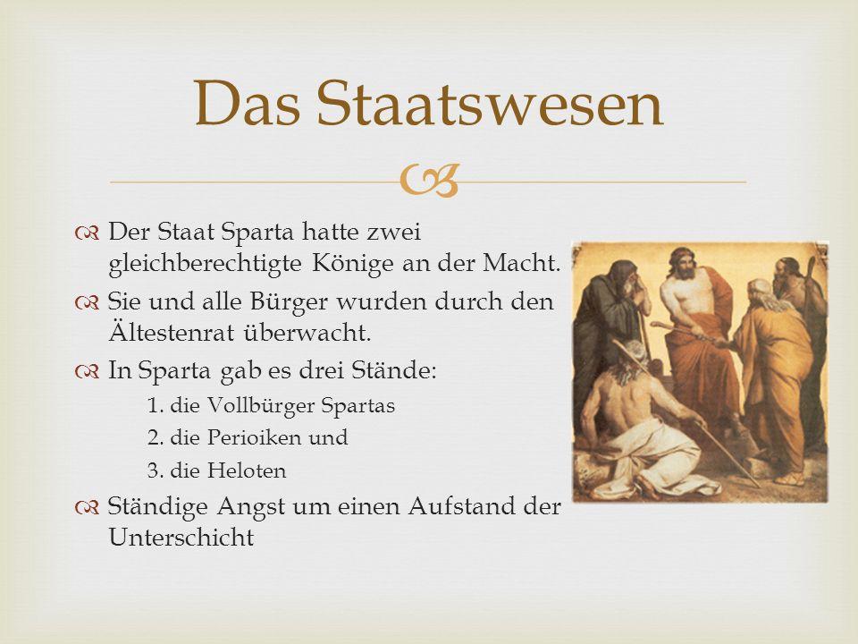 Das Staatswesen Der Staat Sparta hatte zwei gleichberechtigte Könige an der Macht. Sie und alle Bürger wurden durch den Ältestenrat überwacht.
