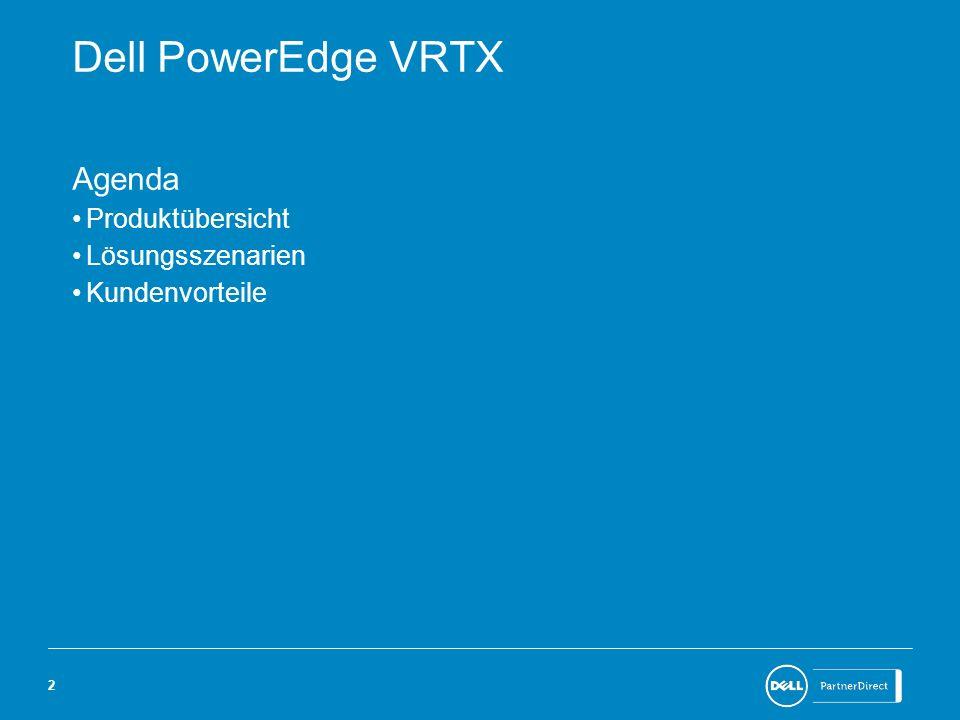 Dell PowerEdge VRTX Agenda Produktübersicht Lösungsszenarien