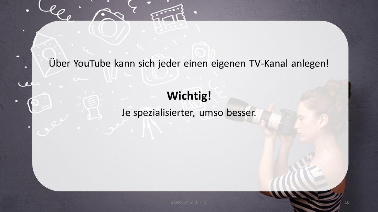 Wichtig! Über YouTube kann sich jeder einen eigenen TV-Kanal anlegen!