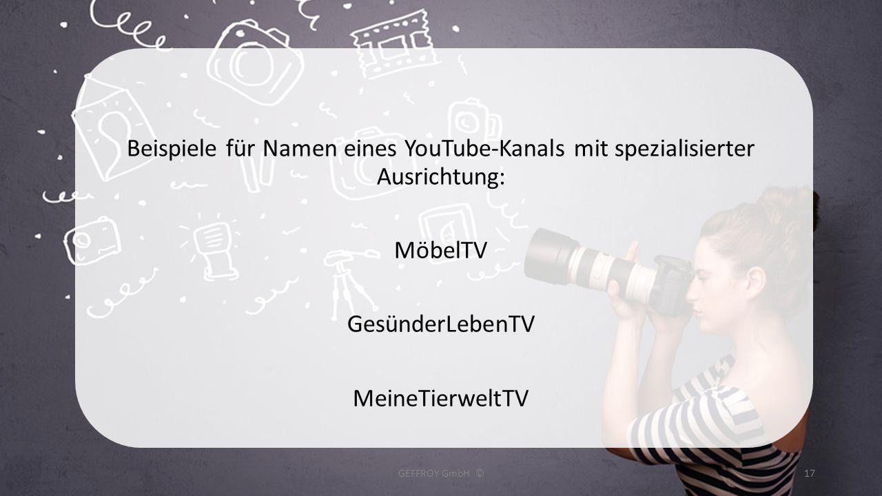 Beispiele für Namen eines YouTube-Kanals mit spezialisierter Ausrichtung: MöbelTV GesünderLebenTV MeineTierweltTV