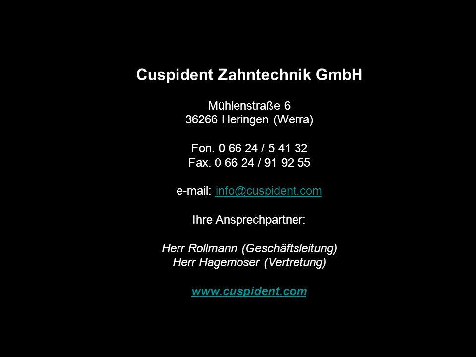 Links Cuspident Zahntechnik GmbH Mühlenstraße 6 36266 Heringen (Werra) Fon. 0 66 24 / 5 41 32 Fax. 0 66 24 / 91 92 55 e-mail: info@cuspident.com.