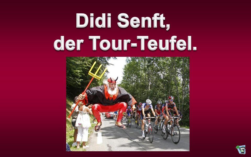 Didi Senft, der Tour-Teufel.