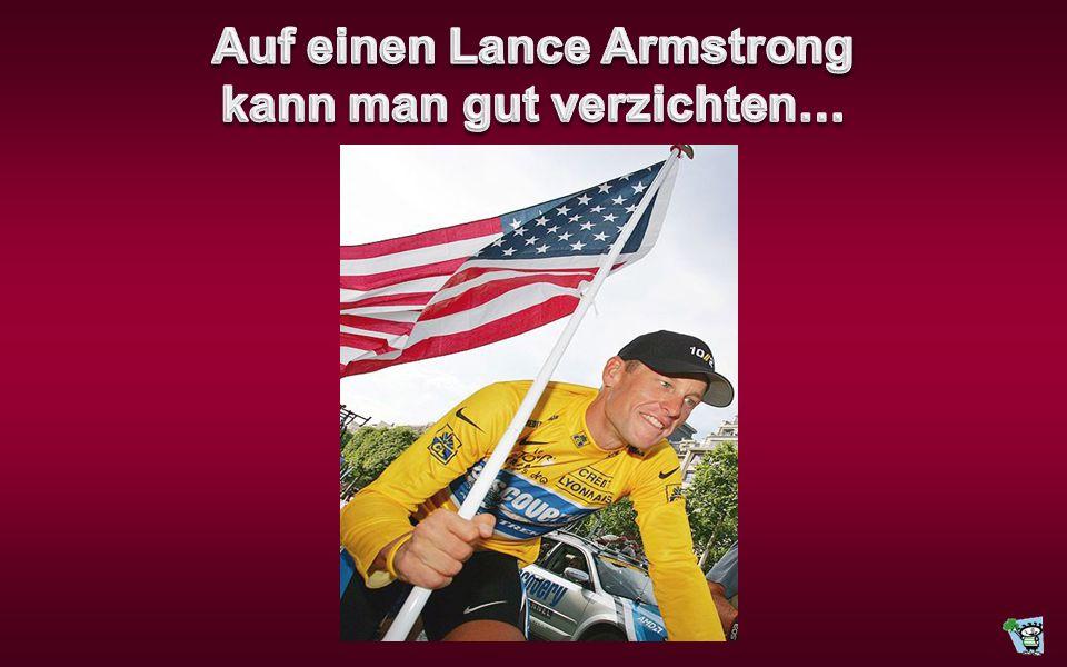 Auf einen Lance Armstrong kann man gut verzichten…