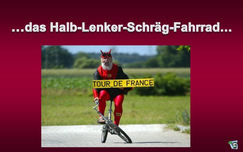 …das Halb-Lenker-Schräg-Fahrrad…