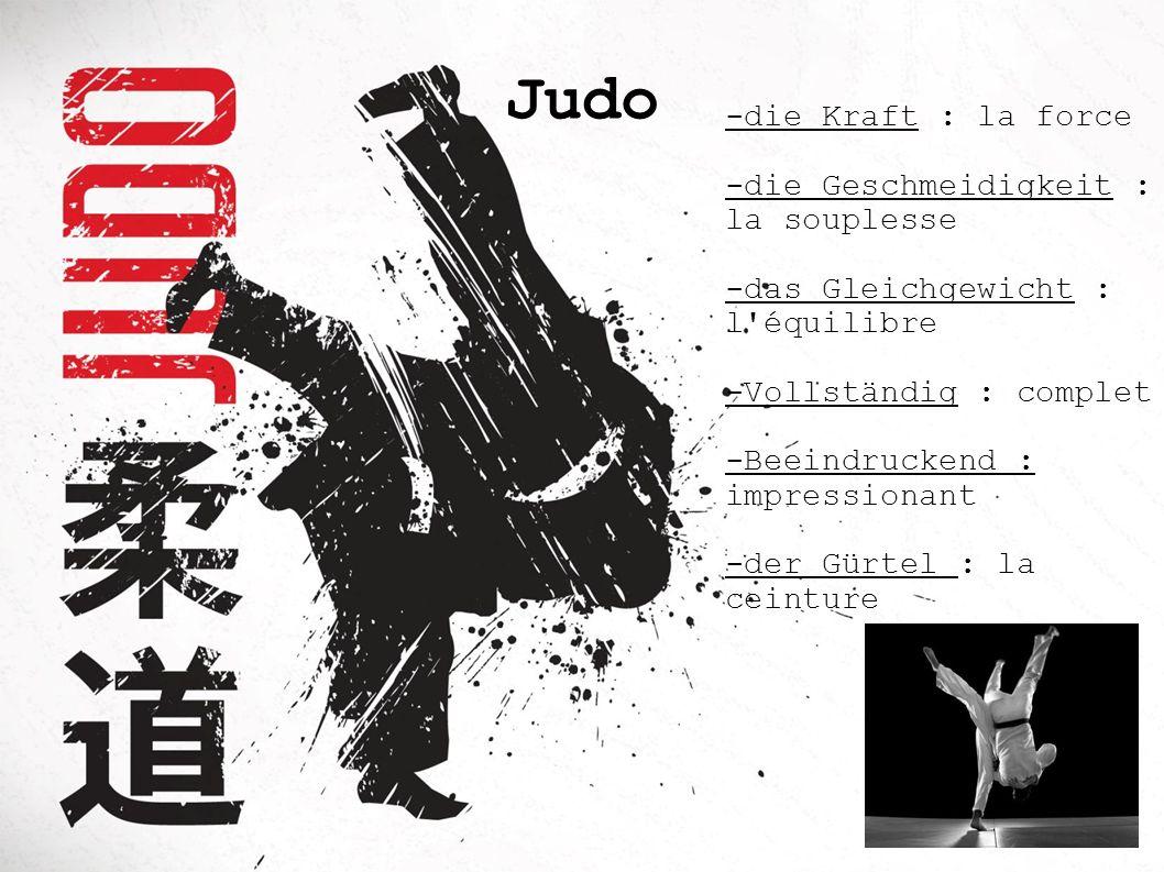 Judo -die Kraft : la force -die Geschmeidigkeit : la souplesse
