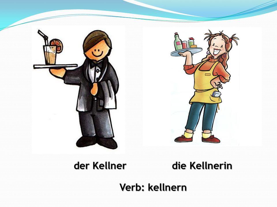 der Kellner die Kellnerin Verb: kellnern