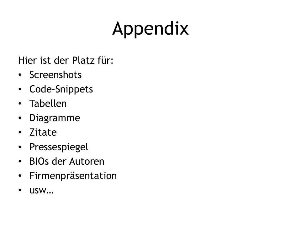 Appendix Hier ist der Platz für: Screenshots Code-Snippets Tabellen