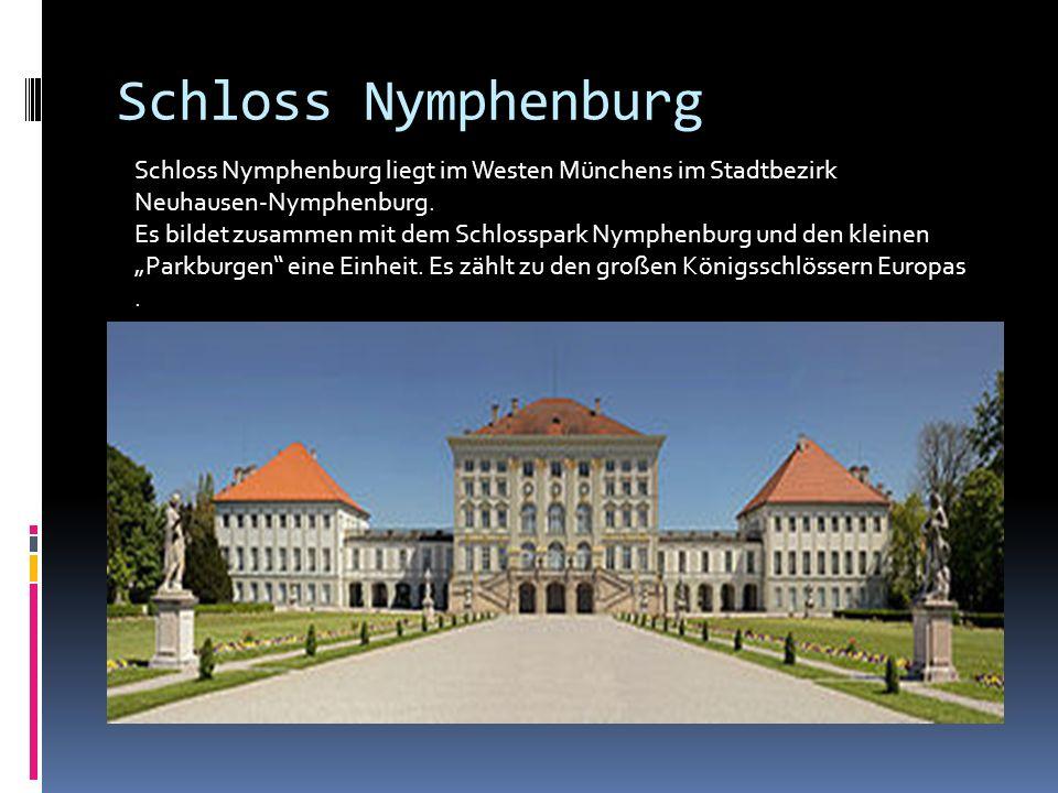 Schloss Nymphenburg Schloss Nymphenburg liegt im Westen Münchens im Stadtbezirk Neuhausen-Nymphenburg.