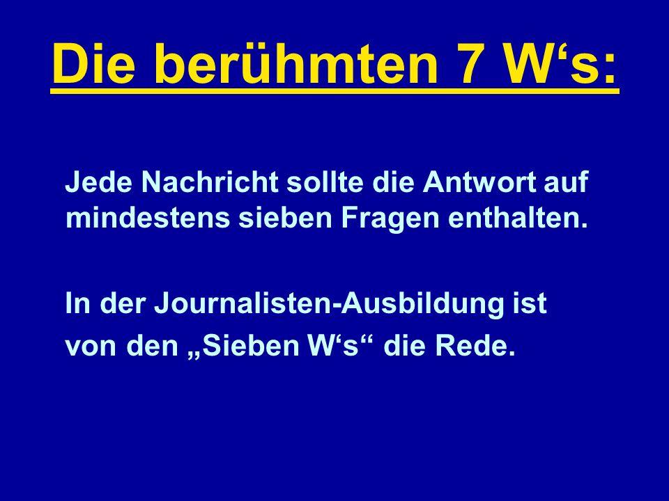 Die berühmten 7 W's: Jede Nachricht sollte die Antwort auf mindestens sieben Fragen enthalten. In der Journalisten-Ausbildung ist.