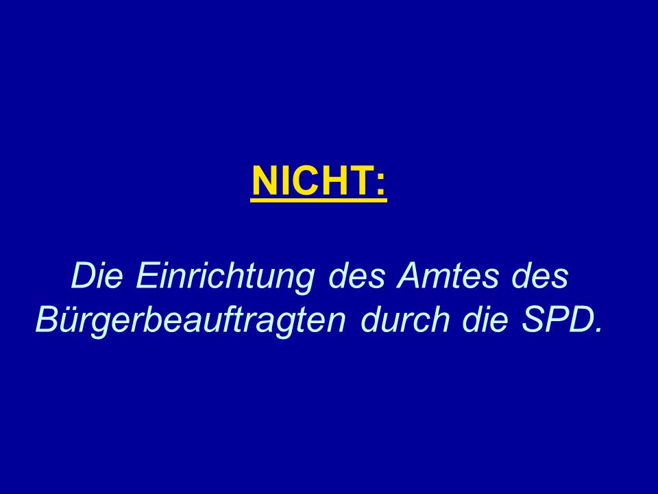 NICHT: Die Einrichtung des Amtes des Bürgerbeauftragten durch die SPD.