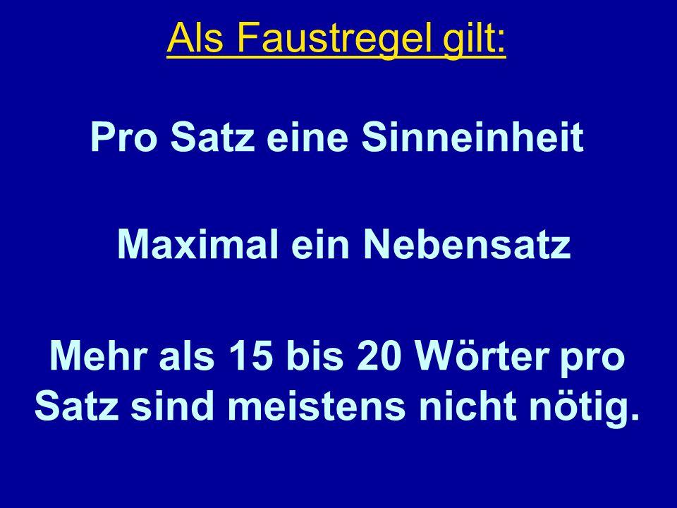 Als Faustregel gilt: Pro Satz eine Sinneinheit Maximal ein Nebensatz Mehr als 15 bis 20 Wörter pro Satz sind meistens nicht nötig.