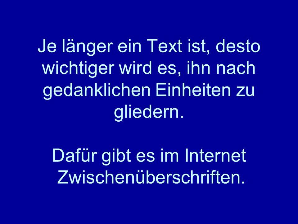 Je länger ein Text ist, desto wichtiger wird es, ihn nach gedanklichen Einheiten zu gliedern.