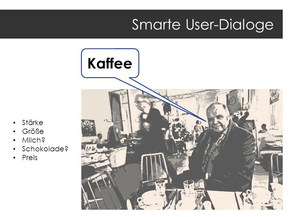 Smarte User-Dialoge Kaffee Stärke Größe Milch Schokolade Preis