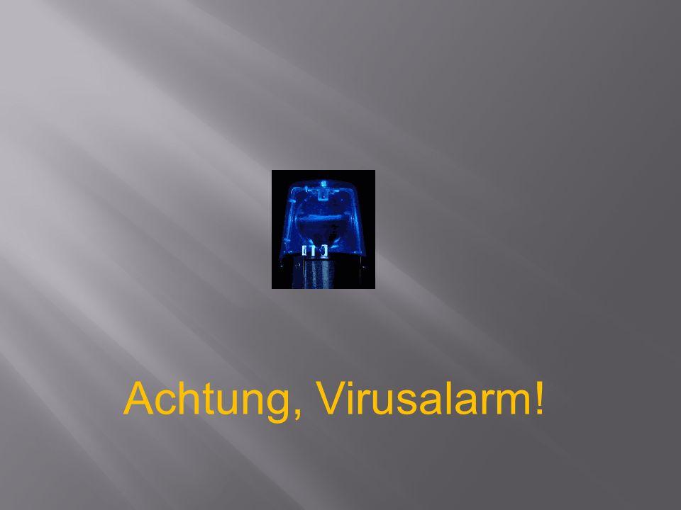 Achtung, Virusalarm!