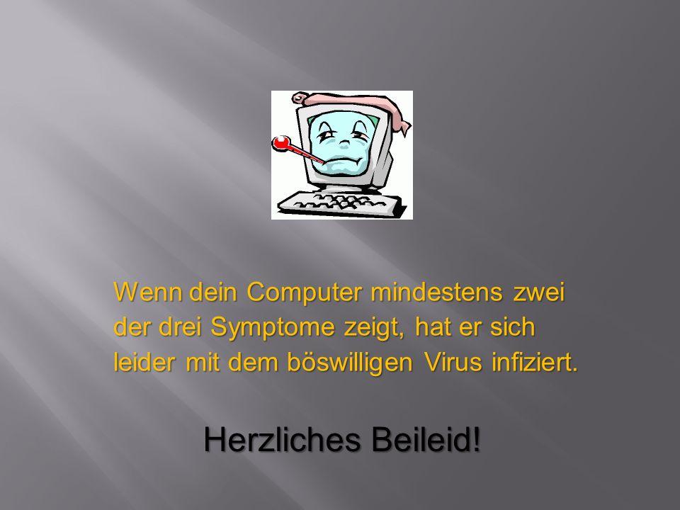 Wenn dein Computer mindestens zwei der drei Symptome zeigt, hat er sich leider mit dem böswilligen Virus infiziert.