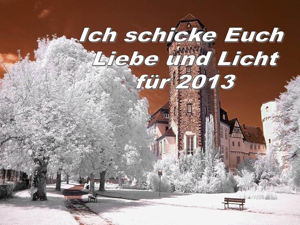 Ich schicke Euch Liebe und Licht für 2013