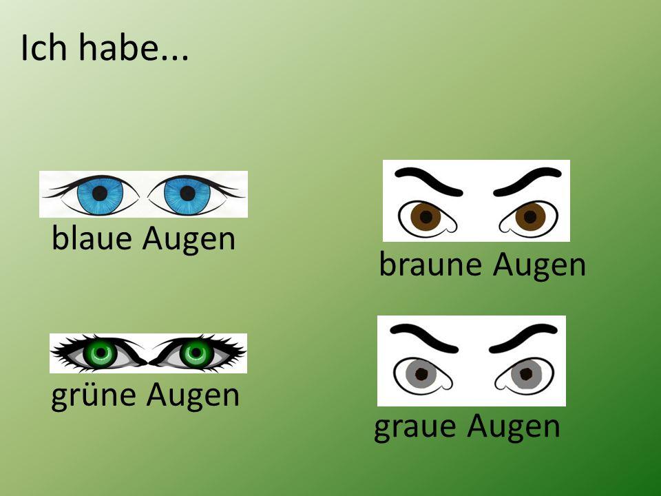 Ich habe... blaue Augen braune Augen grüne Augen graue Augen