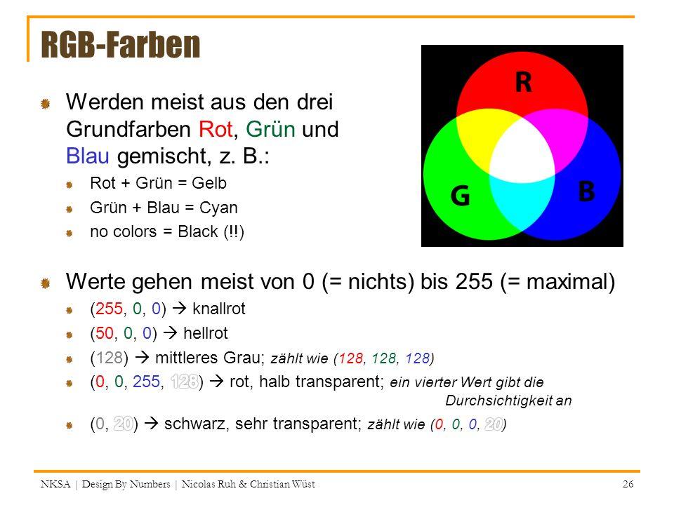 RGB-Farben Werden meist aus den drei Grundfarben Rot, Grün und Blau gemischt, z. B.: Rot + Grün = Gelb.