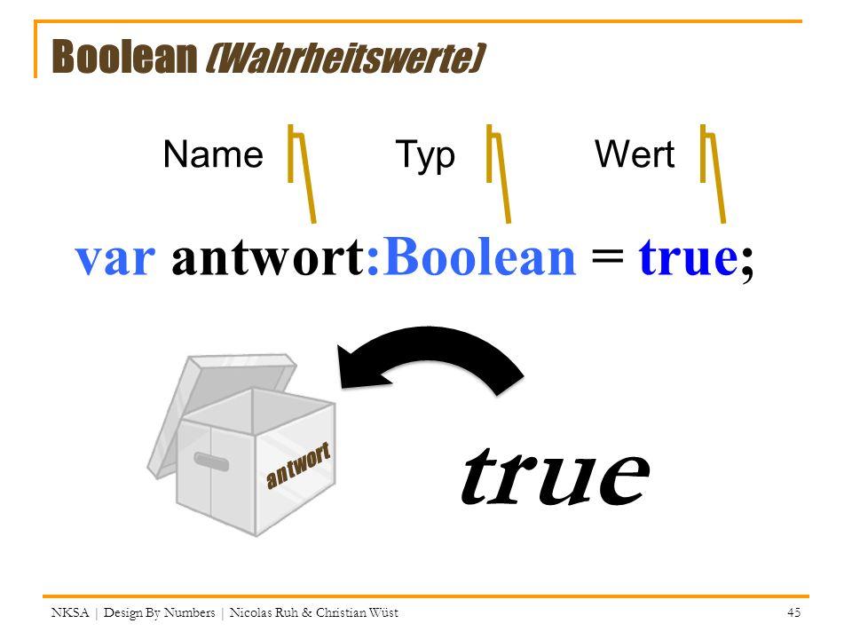 true var antwort:Boolean = true; = Boolean (Wahrheitswerte) Name Typ