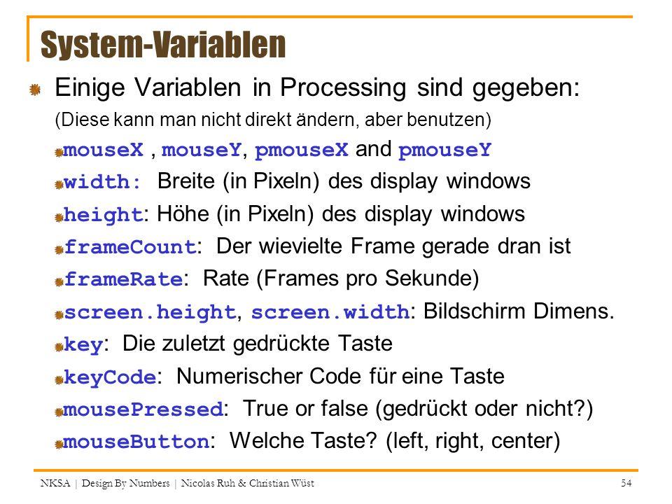 System-Variablen Einige Variablen in Processing sind gegeben: