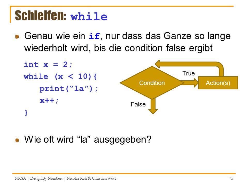 Schleifen: while Genau wie ein if, nur dass das Ganze so lange wiederholt wird, bis die condition false ergibt.