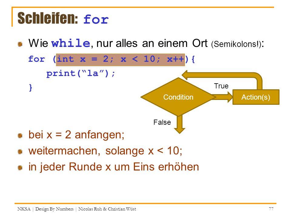 Schleifen: for Wie while, nur alles an einem Ort (Semikolons!):
