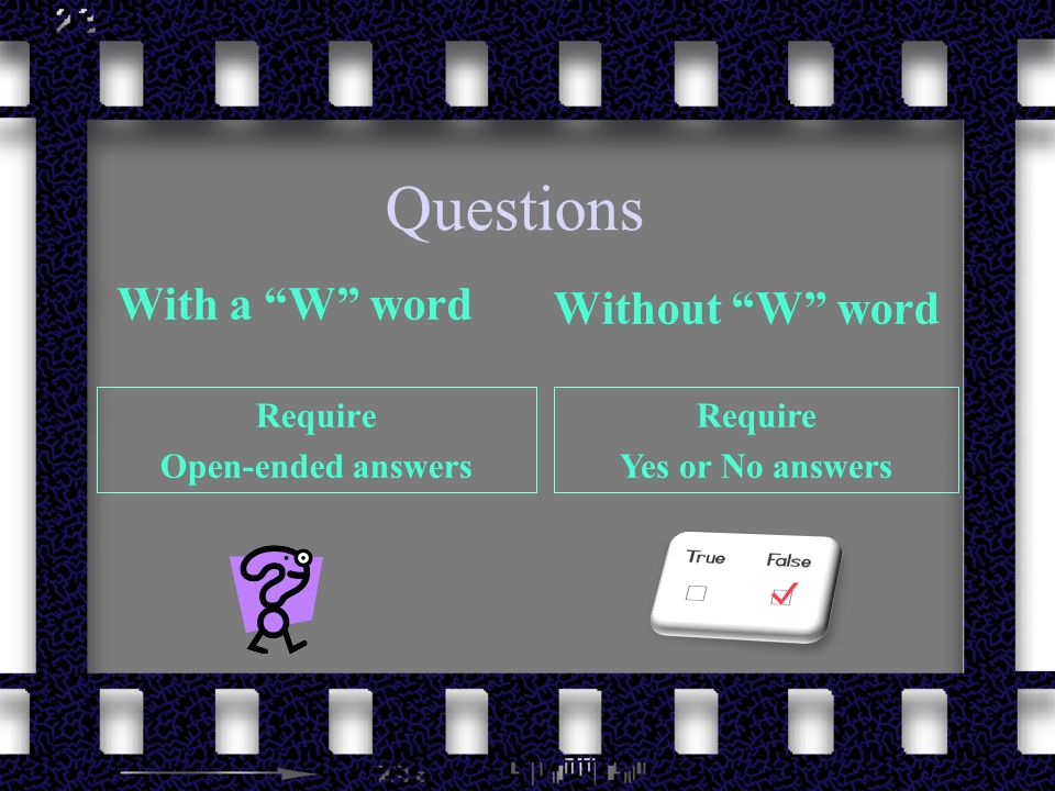 Questions With a W word Without W word Require Open-ended answers