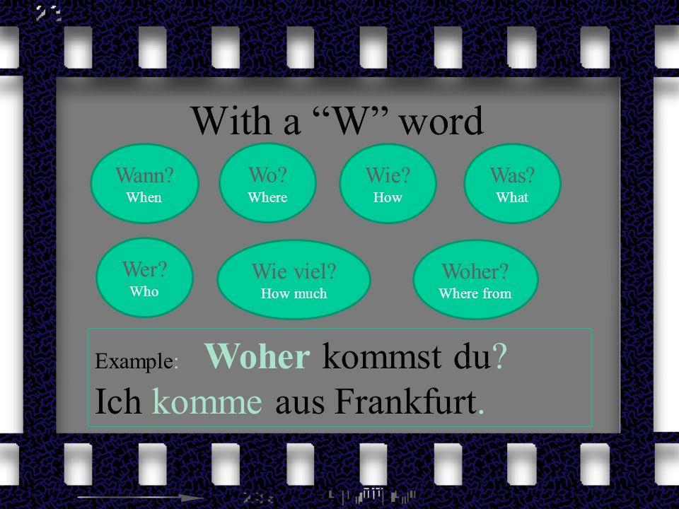 With a W word Ich komme aus Frankfurt. Wann Wo Wie Was Wer