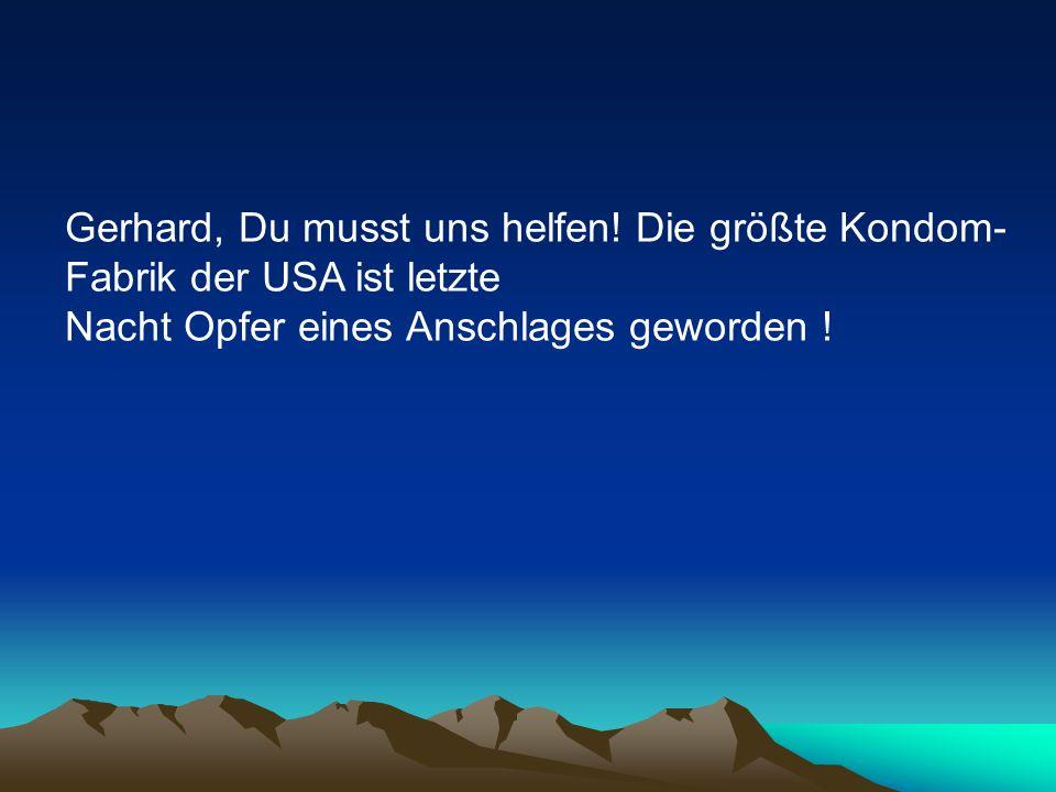 Gerhard, Du musst uns helfen