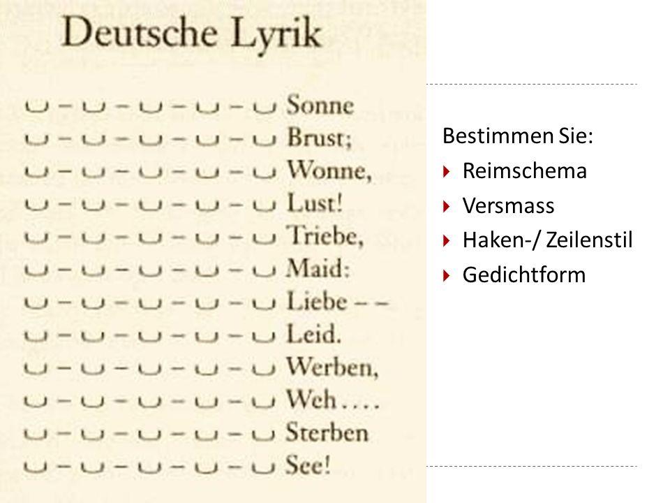 Bestimmen Sie: Reimschema Versmass Haken-/ Zeilenstil Gedichtform