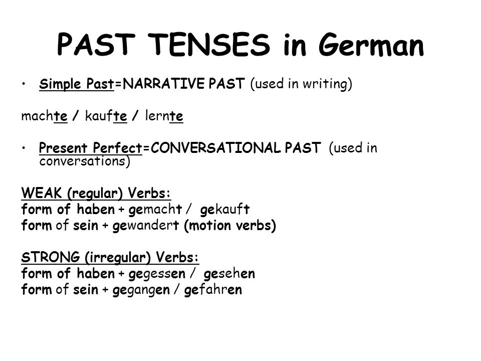 PAST TENSES in German Simple Past=NARRATIVE PAST (used in writing)