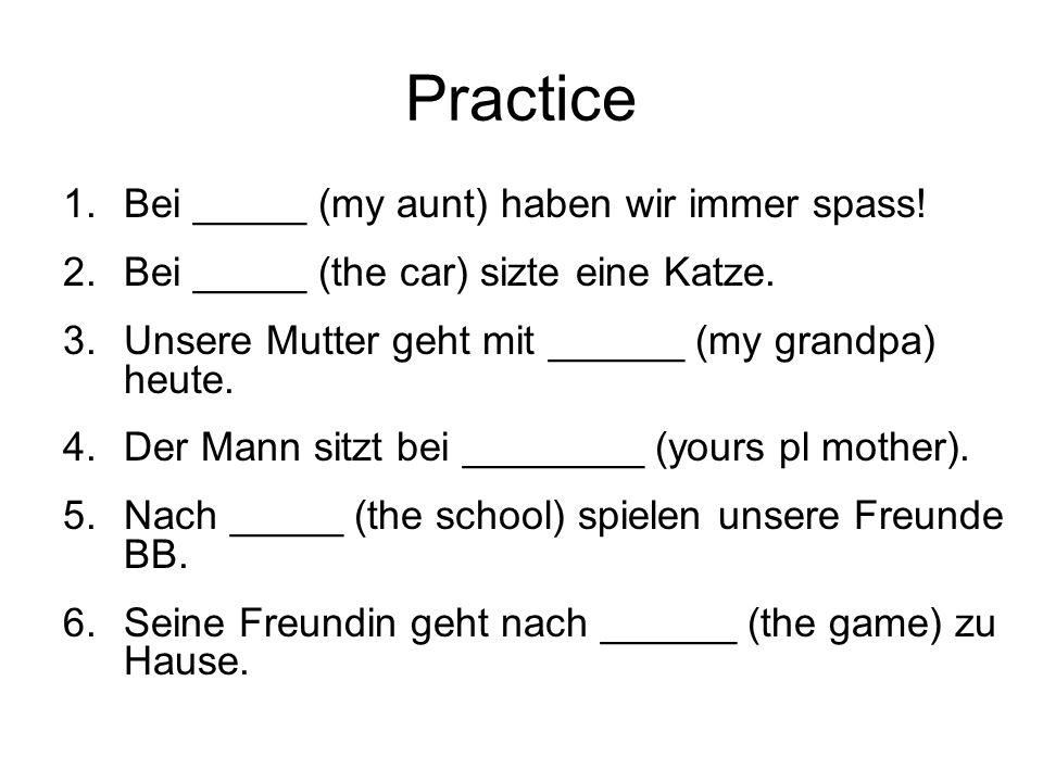 Practice Bei _____ (my aunt) haben wir immer spass!