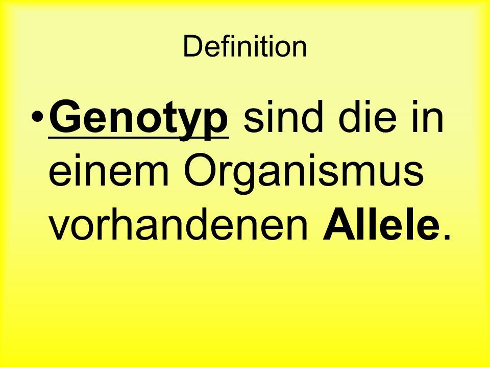 Genotyp sind die in einem Organismus vorhandenen Allele.