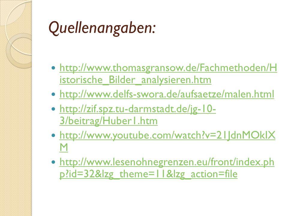 Quellenangaben: http://www.thomasgransow.de/Fachmethoden/H istorische_Bilder_analysieren.htm. http://www.delfs-swora.de/aufsaetze/malen.html.