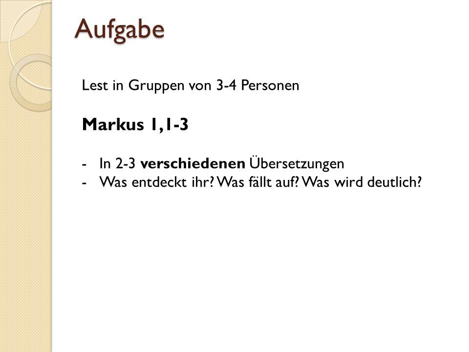 Aufgabe Markus 1,1-3 Lest in Gruppen von 3-4 Personen