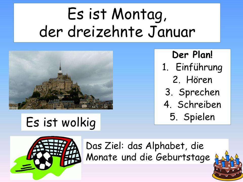 Es ist Montag, der dreizehnte Januar