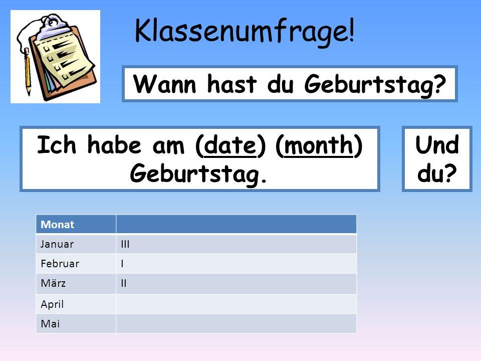Wann hast du Geburtstag Ich habe am (date) (month) Geburtstag.