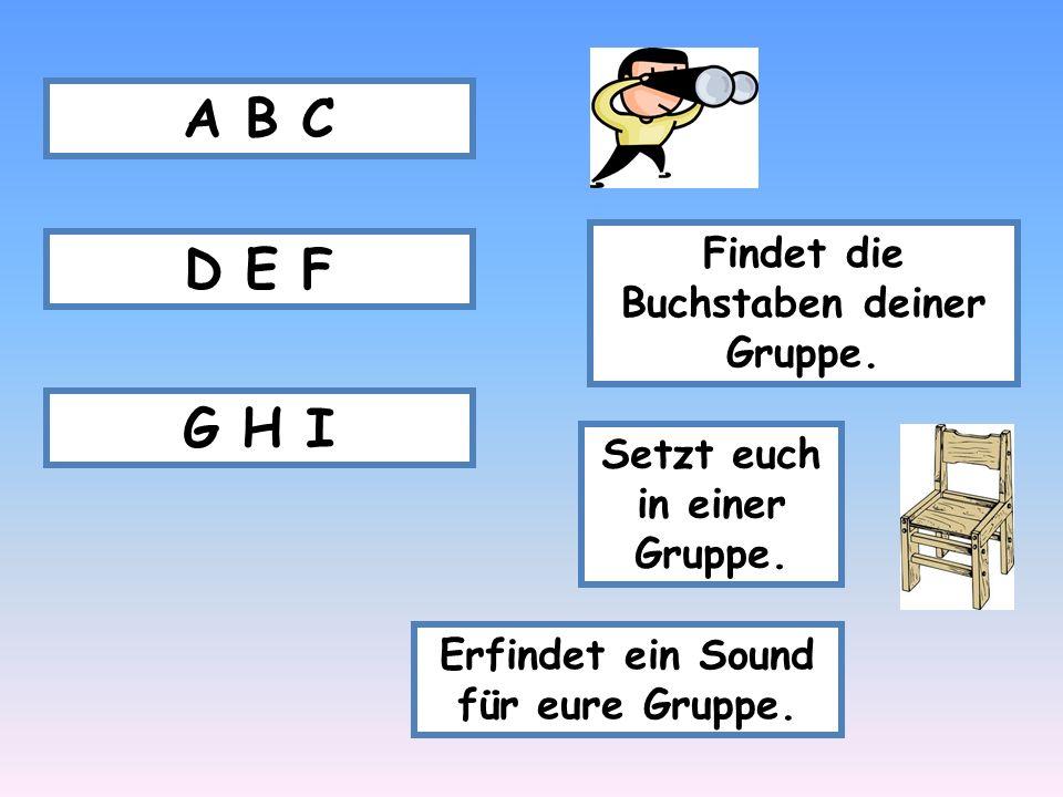 A B C D E F G H I Findet die Buchstaben deiner Gruppe.