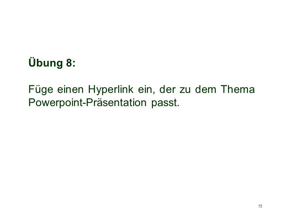 Übung 8: Füge einen Hyperlink ein, der zu dem Thema Powerpoint-Präsentation passt.