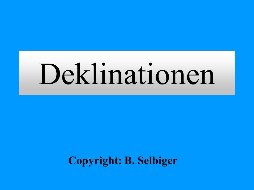 Deklinationen Copyright: B. Selbiger