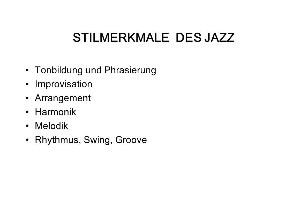 STILMERKMALE DES JAZZ Tonbildung und Phrasierung Improvisation