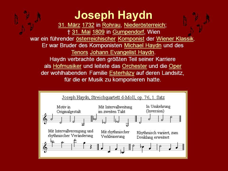Joseph Haydn 31. März 1732 in Rohrau, Niederösterreich;