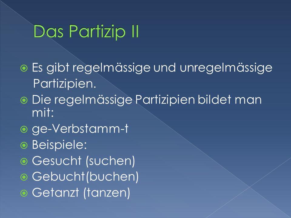 Das Partizip II Es gibt regelmässige und unregelmässige Partizipien.