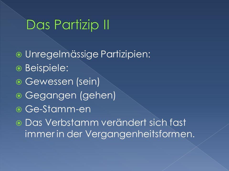 Das Partizip II Unregelmässige Partizipien: Beispiele: Gewessen (sein)