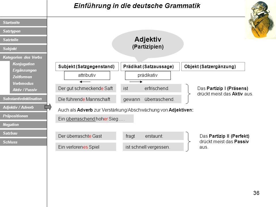 Adjektiv (Partizipien) Subjekt (Satzgegenstand) Prädikat (Satzaussage)