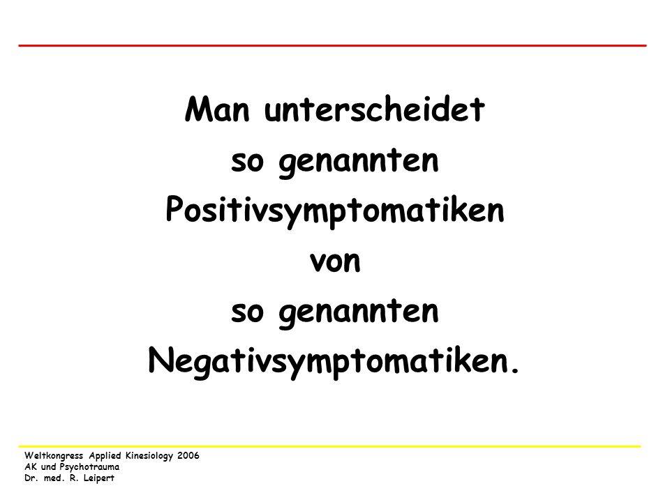 so genannten Positivsymptomatiken so genannten Negativsymptomatiken.