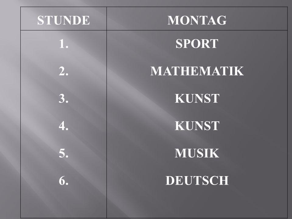 STUNDE MONTAG 1. 2. 3. 4. 5. 6. SPORT MATHEMATIK KUNST MUSIK DEUTSCH
