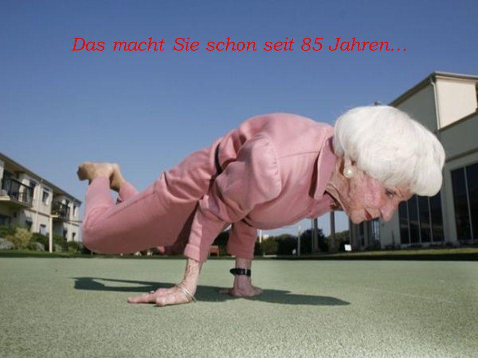 Das macht Sie schon seit 85 Jahren…